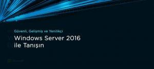 Güvenli, Gelişmiş ve Yenilikçi Windows Server 2016 ile Tanışın