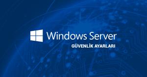 Windows Sunucu Güvenlik Önlemleri